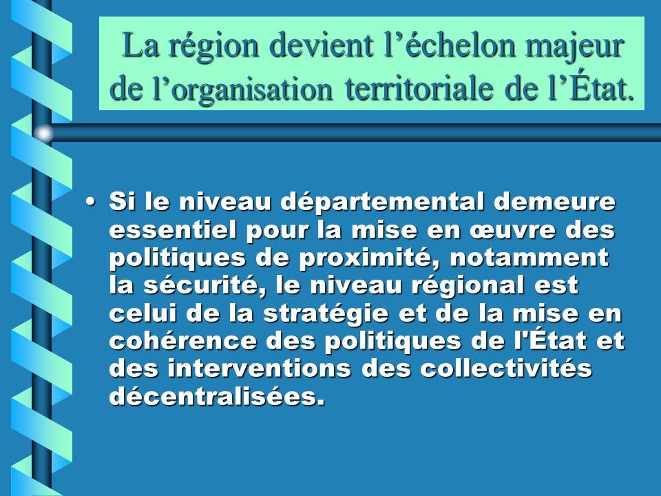 La région devient léchelon majeur de lorganisation territoriale de lÉtat. Si le niveau départemental demeure essentiel pour la mise en œuvre des polit