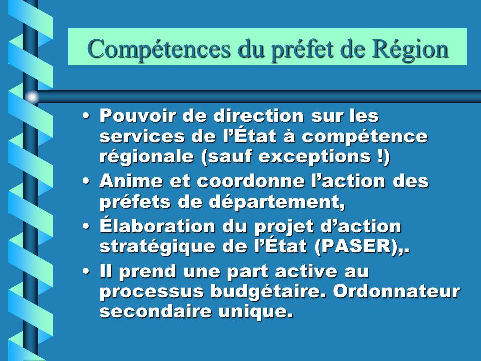 Compétences du préfet de Région Pouvoir de direction sur les services de lÉtat à compétence régionale (sauf exceptions !)Pouvoir de direction sur les