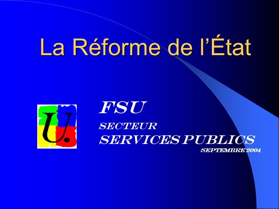 FSU Secteur Services Publics Septembre 2004 La Réforme de lÉtat