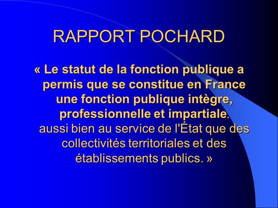 RAPPORT POCHARD « Le statut de la fonction publique a permis que se constitue en France une fonction publique intègre, professionnelle et impartiale aussi bien au service de l État que des collectivités territoriales et des établissements publics.