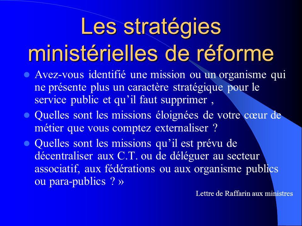Les stratégies ministérielles de réforme Avez-vous identifié une mission ou un organisme qui ne présente plus un caractère stratégique pour le service public et quil faut supprimer, Quelles sont les missions éloignées de votre cœur de métier que vous comptez externaliser .