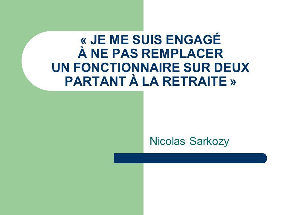 « JE ME SUIS ENGAGÉ À NE PAS REMPLACER UN FONCTIONNAIRE SUR DEUX PARTANT À LA RETRAITE » Nicolas Sarkozy