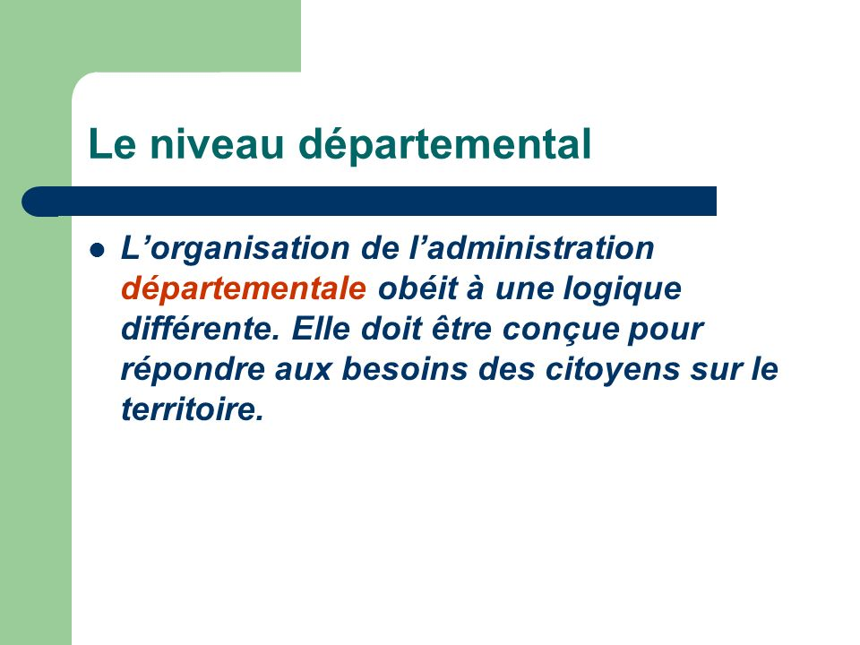 Lorganisation de ladministration départementale obéit à une logique différente.