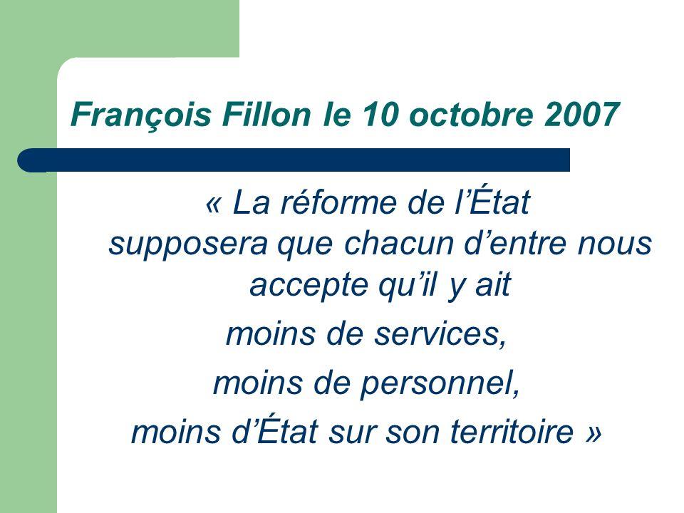 François Fillon le 10 octobre 2007 « La réforme de lÉtat supposera que chacun dentre nous accepte quil y ait moins de services, moins de personnel, moins dÉtat sur son territoire »