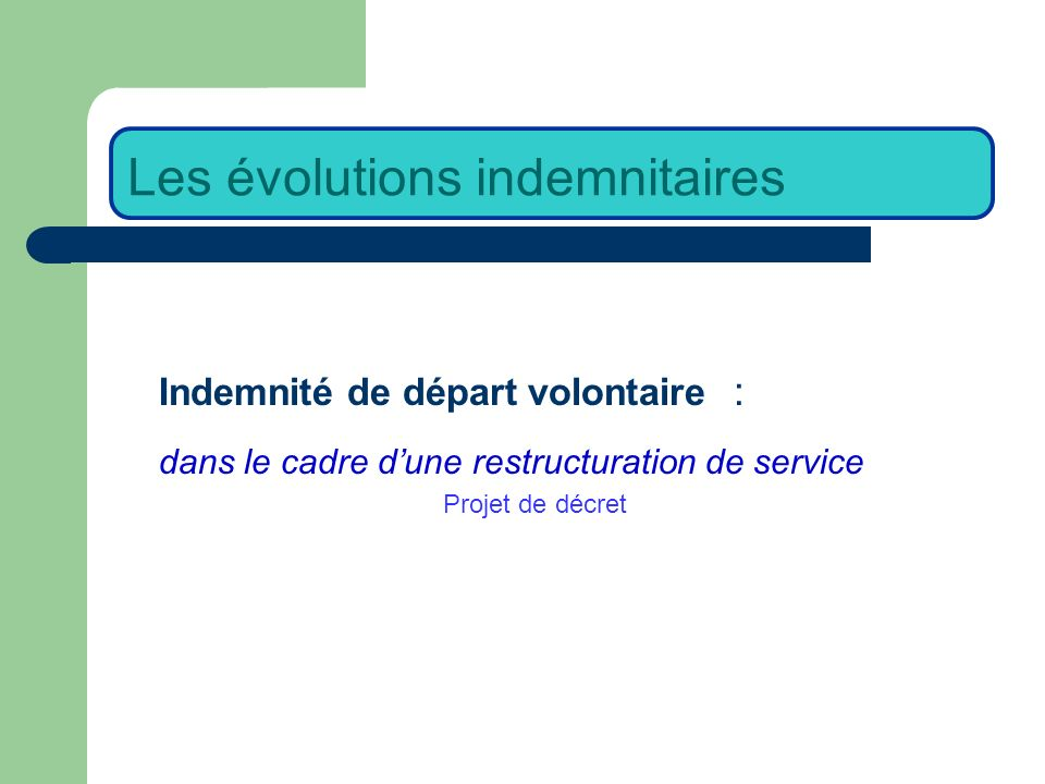 Indemnité de départ volontaire : dans le cadre dune restructuration de service Projet de décret Les évolutions indemnitaires