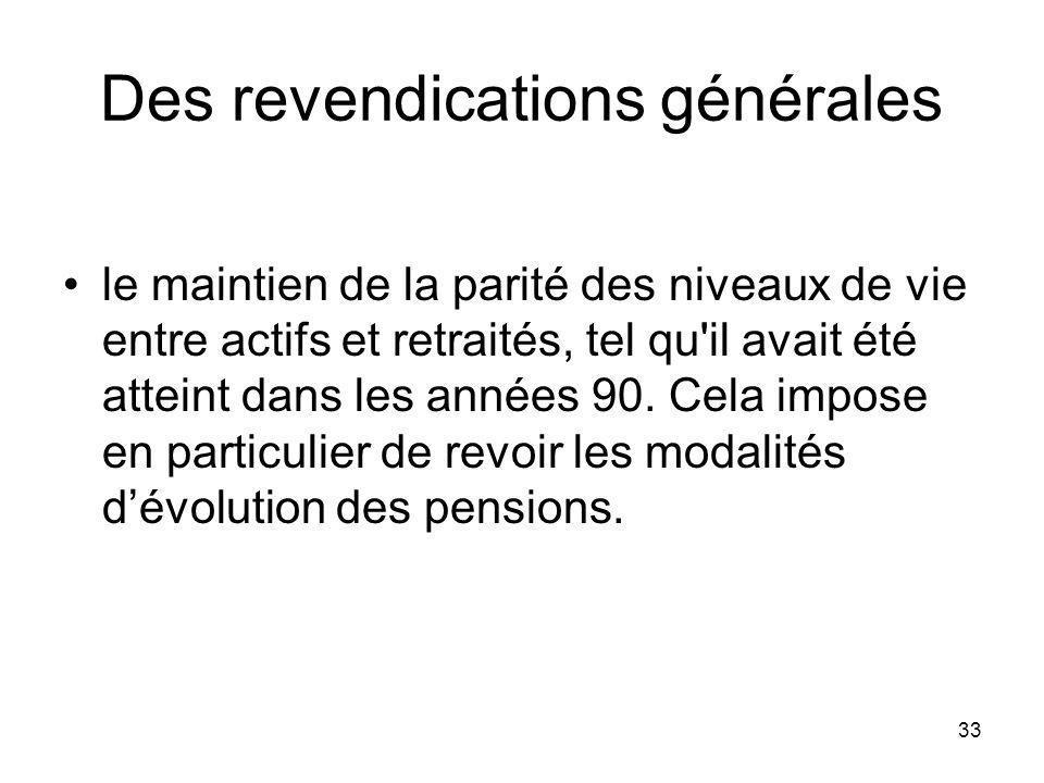 33 Des revendications générales le maintien de la parité des niveaux de vie entre actifs et retraités, tel qu il avait été atteint dans les années 90.