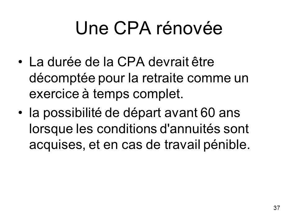 37 Une CPA rénovée La durée de la CPA devrait être décomptée pour la retraite comme un exercice à temps complet.