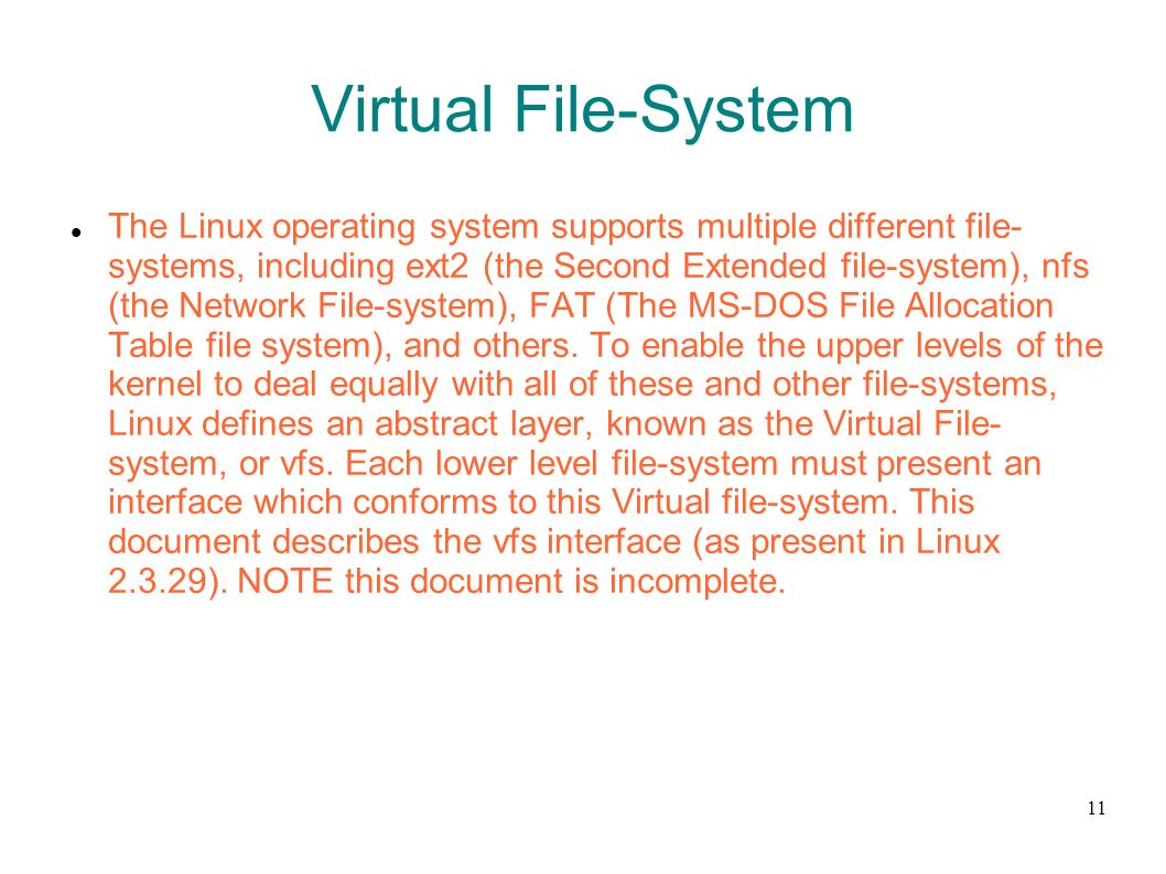 11 Virtual File-System The Linux operating system supports multiple different file- systems, including ext2 (the Second Extended file-system), nfs (th