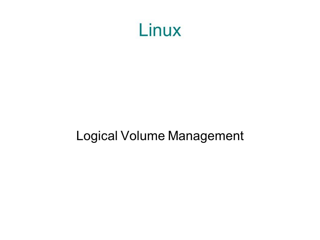 LVM Logical Volume Management, Gestion par Volume Logiques méthode et un logiciel de découpage, de concaténation et d utilisation des espaces de stockage d un serveur.