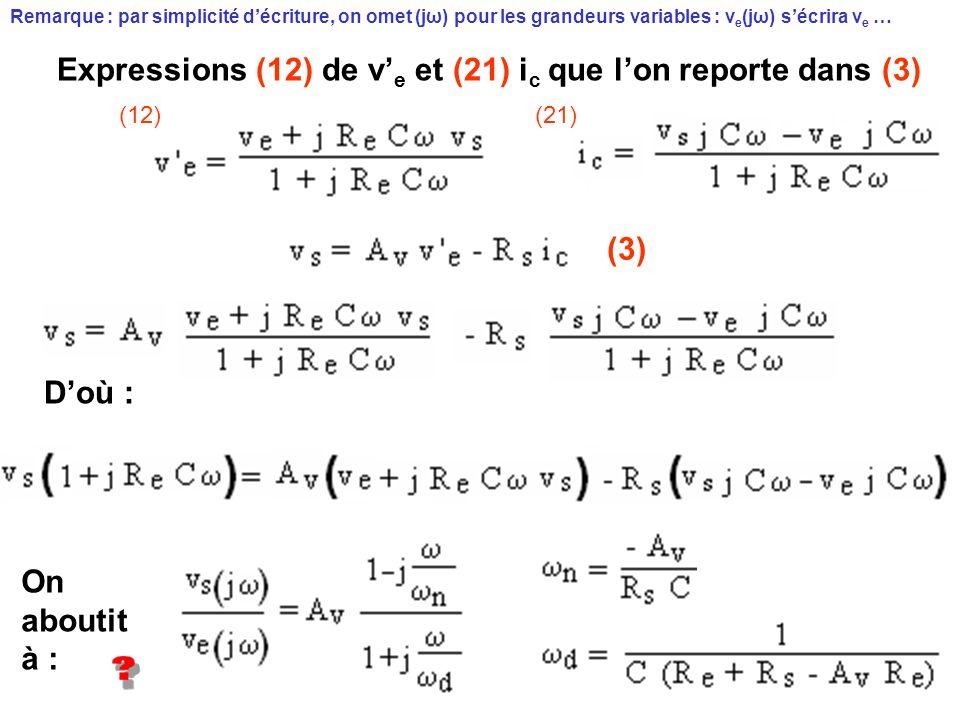 (3) Remarque : par simplicité décriture, on omet (jω) pour les grandeurs variables : v e (jω) sécrira v e … Expressions (12) de v e et (21) i c que lo