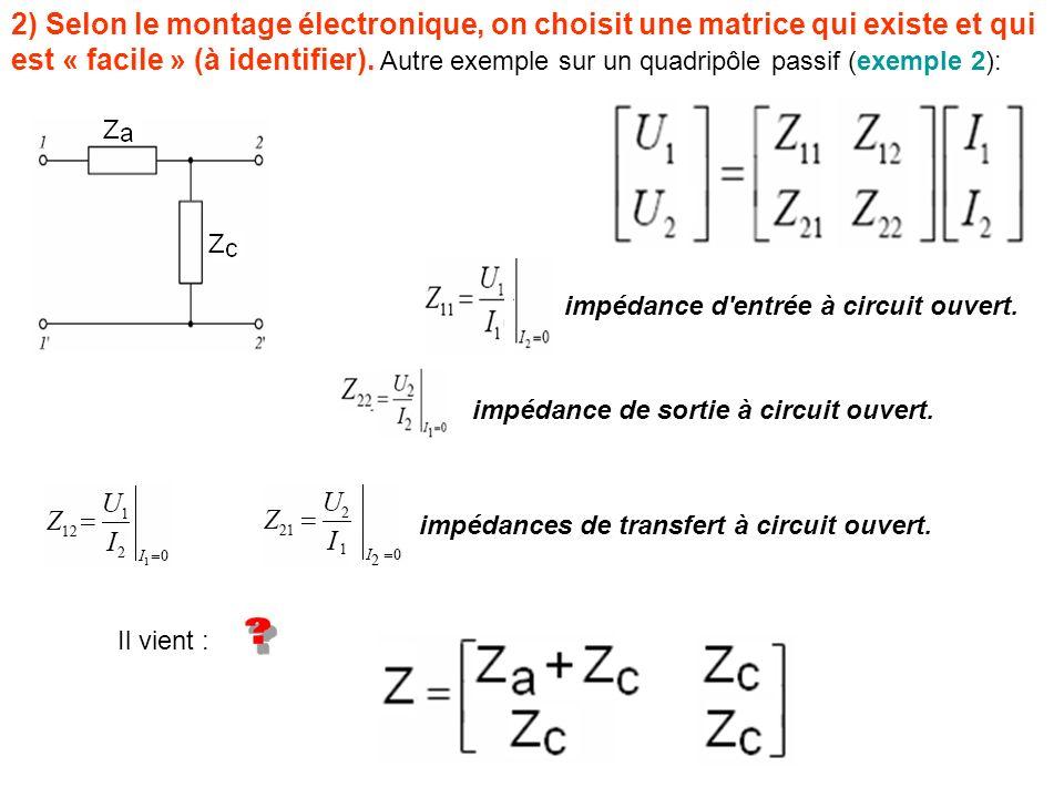 2) Selon le montage électronique, on choisit une matrice qui existe et qui est « facile » (à identifier). Autre exemple sur un quadripôle passif (exem