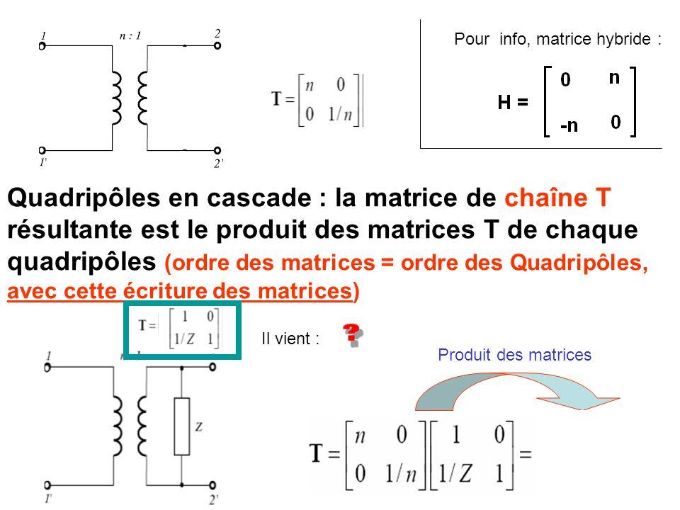 Quadripôles en cascade : la matrice de chaîne T résultante est le produit des matrices T de chaque quadripôles (ordre des matrices = ordre des Quadrip