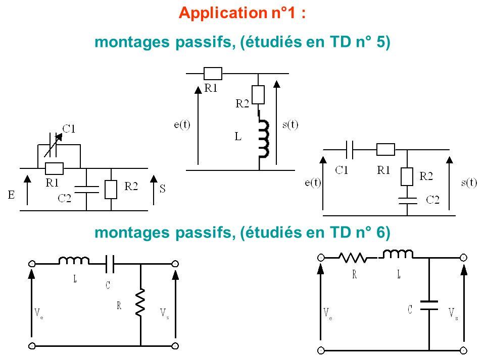 Application n°1 : montages passifs, (étudiés en TD n° 6) montages passifs, (étudiés en TD n° 5)