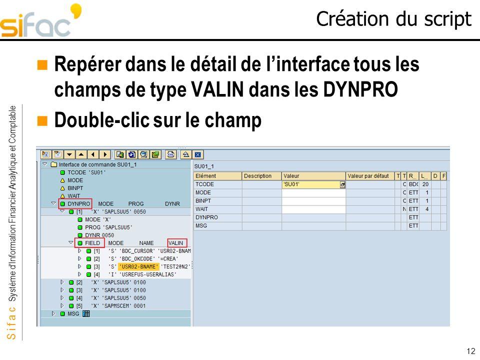 S i f a c Système dInformation Financier Analytique et Comptable Sifac 12 Création du script Repérer dans le détail de linterface tous les champs de t