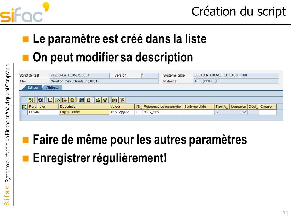 S i f a c Système dInformation Financier Analytique et Comptable Sifac 14 Création du script Le paramètre est créé dans la liste On peut modifier sa d