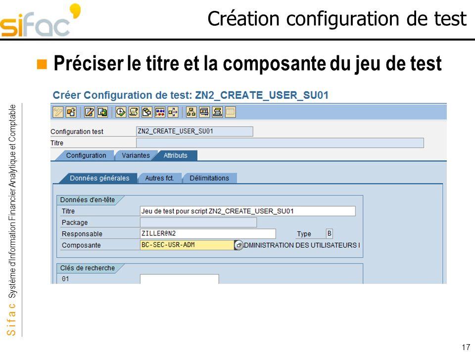S i f a c Système dInformation Financier Analytique et Comptable Sifac 17 Création configuration de test Préciser le titre et la composante du jeu de