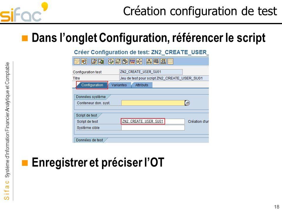 S i f a c Système dInformation Financier Analytique et Comptable Sifac 18 Création configuration de test Dans longlet Configuration, référencer le scr