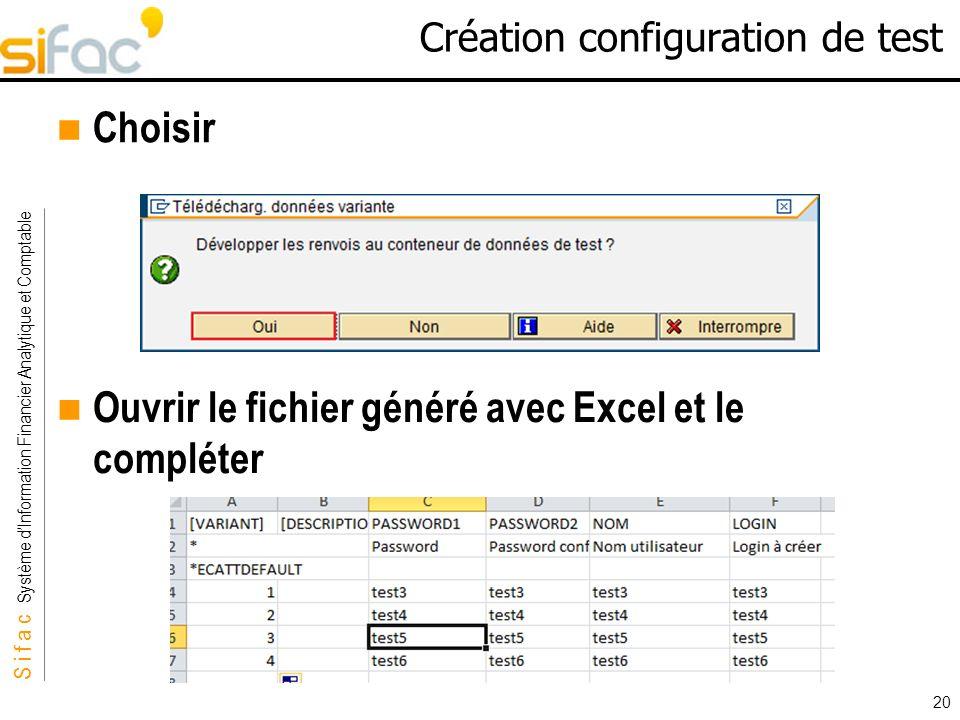 S i f a c Système dInformation Financier Analytique et Comptable Sifac 20 Création configuration de test Choisir Ouvrir le fichier généré avec Excel e