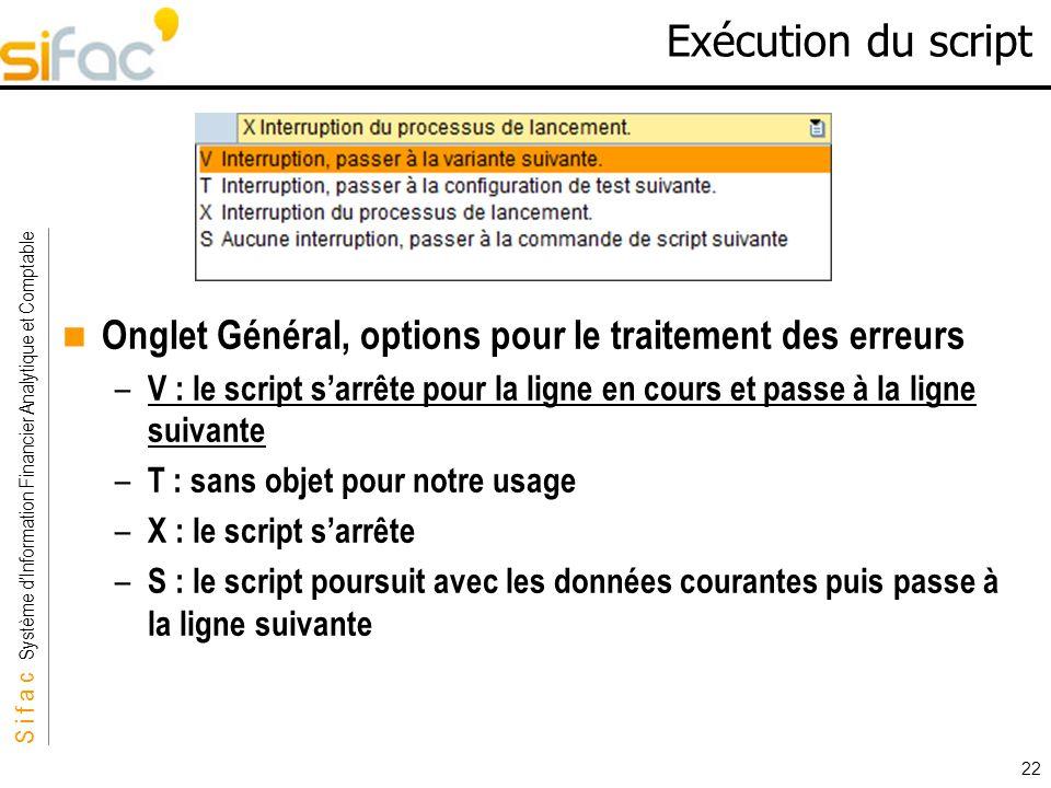 S i f a c Système dInformation Financier Analytique et Comptable Sifac 22 Exécution du script Onglet Général, options pour le traitement des erreurs –