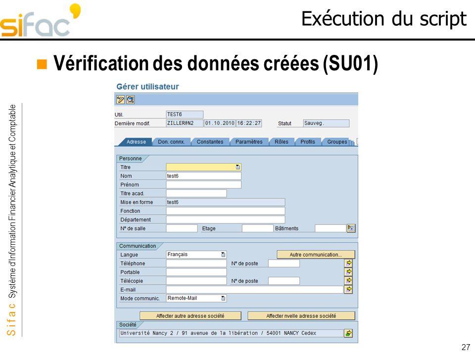S i f a c Système dInformation Financier Analytique et Comptable Sifac 27 Exécution du script Vérification des données créées (SU01)