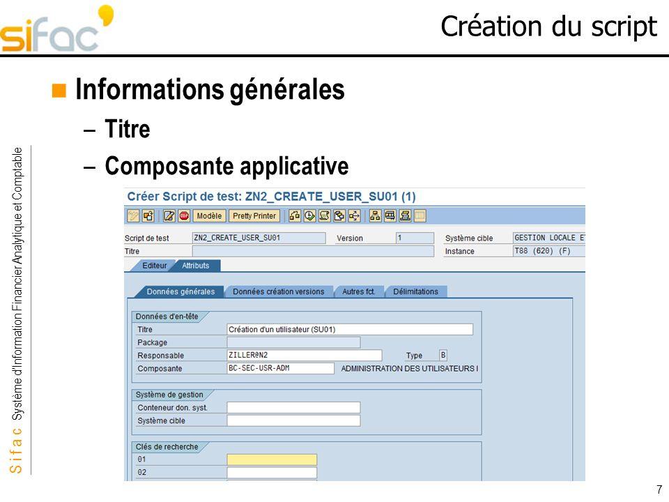 S i f a c Système dInformation Financier Analytique et Comptable Sifac 7 Création du script Informations générales – Titre – Composante applicative