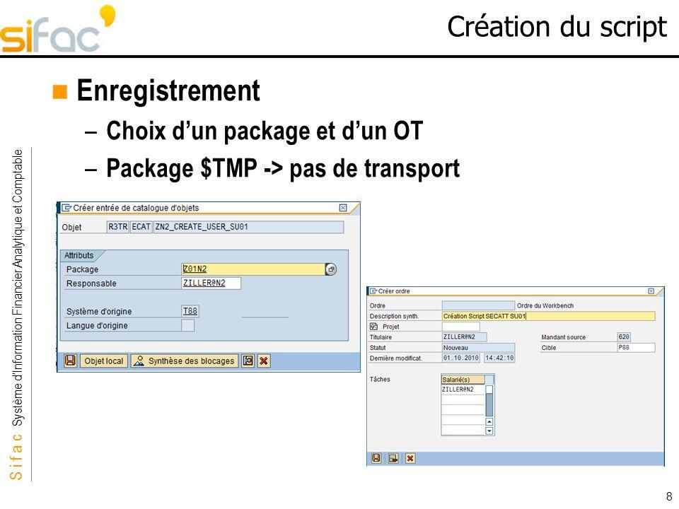S i f a c Système dInformation Financier Analytique et Comptable Sifac 8 Création du script Enregistrement – Choix dun package et dun OT – Package $TM
