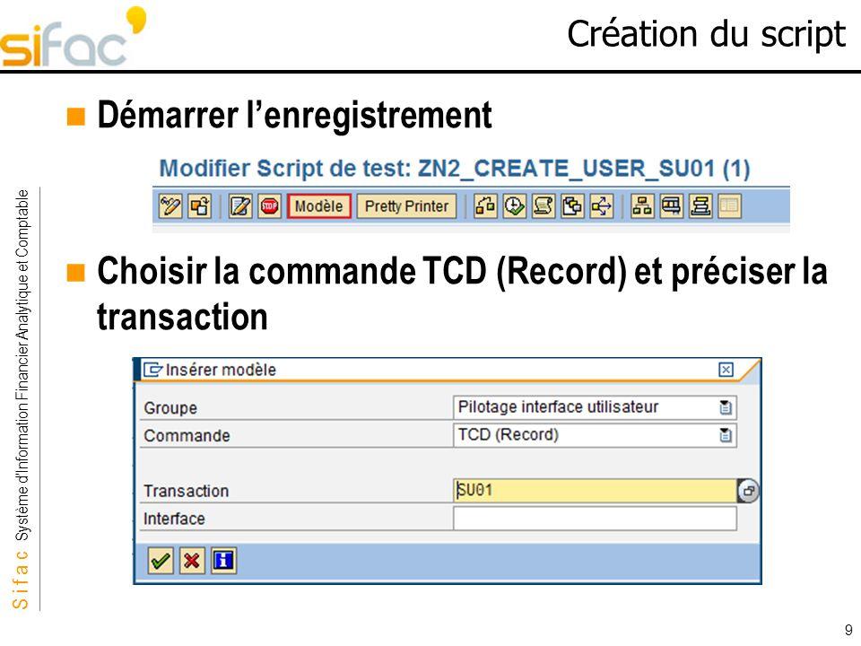 S i f a c Système dInformation Financier Analytique et Comptable Sifac 9 Création du script Démarrer lenregistrement Choisir la commande TCD (Record)