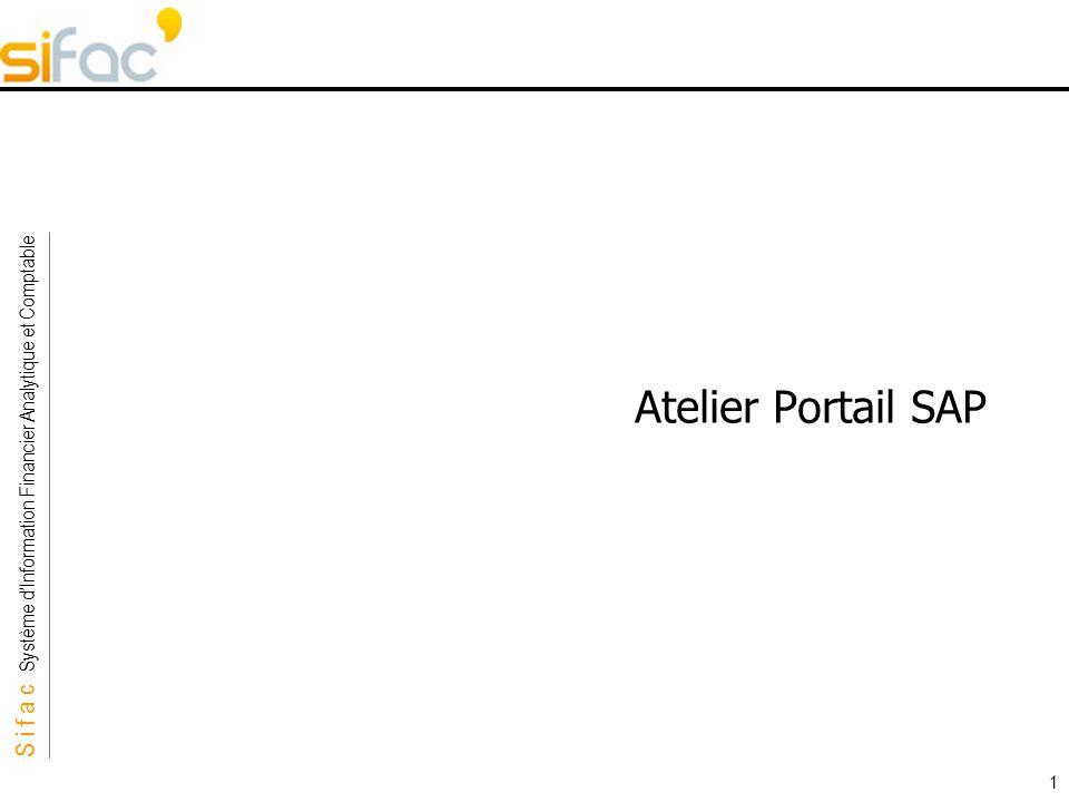 S i f a c Système dInformation Financier Analytique et Comptable Sifac 1 Atelier Portail SAP