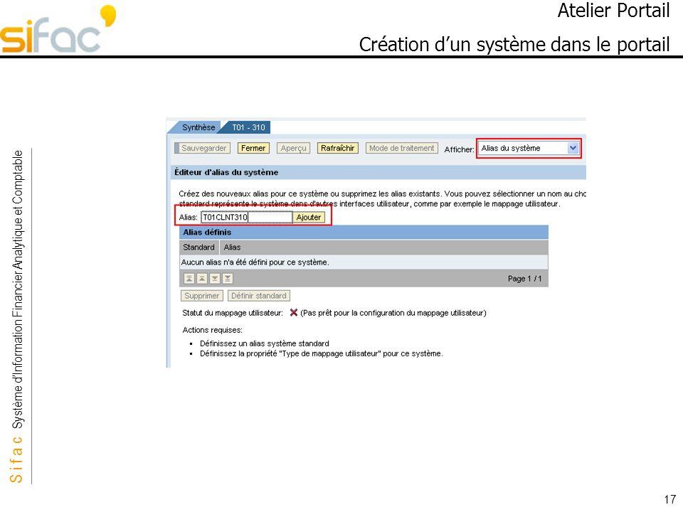S i f a c Système dInformation Financier Analytique et Comptable Sifac 17 Atelier Portail Création dun système dans le portail