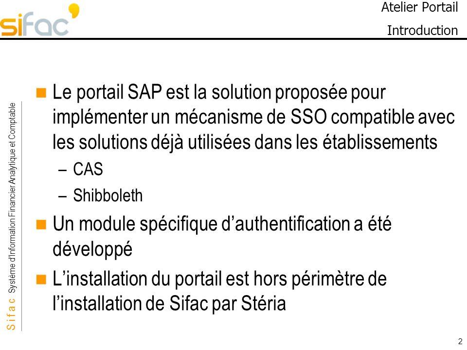 S i f a c Système dInformation Financier Analytique et Comptable Sifac 2 Atelier Portail Introduction Le portail SAP est la solution proposée pour imp