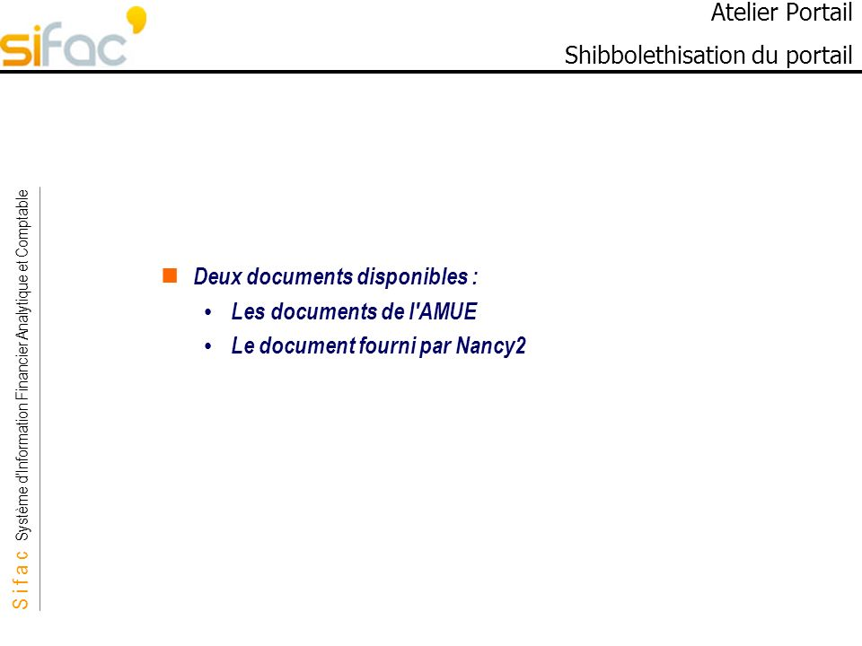 S i f a c Système dInformation Financier Analytique et Comptable Sifac Deux documents disponibles : Les documents de l'AMUE Le document fourni par Nan