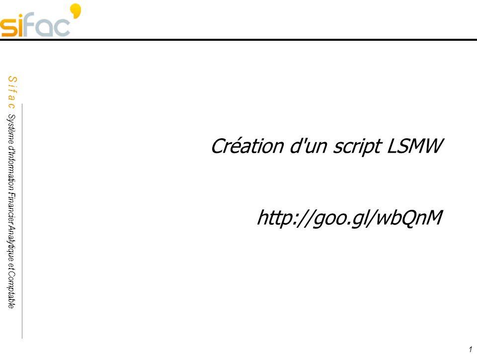S i f a c Système dInformation Financier Analytique et Comptable Sifac 1 Création d'un script LSMW http://goo.gl/wbQnM