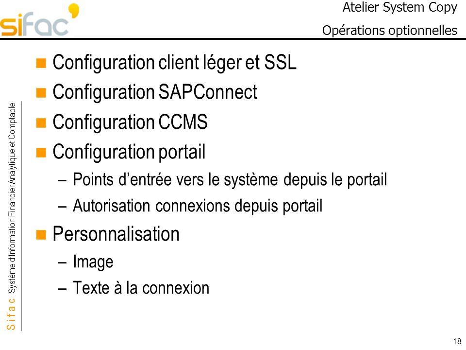 S i f a c Système dInformation Financier Analytique et Comptable Sifac 18 Atelier System Copy Opérations optionnelles Configuration client léger et SS