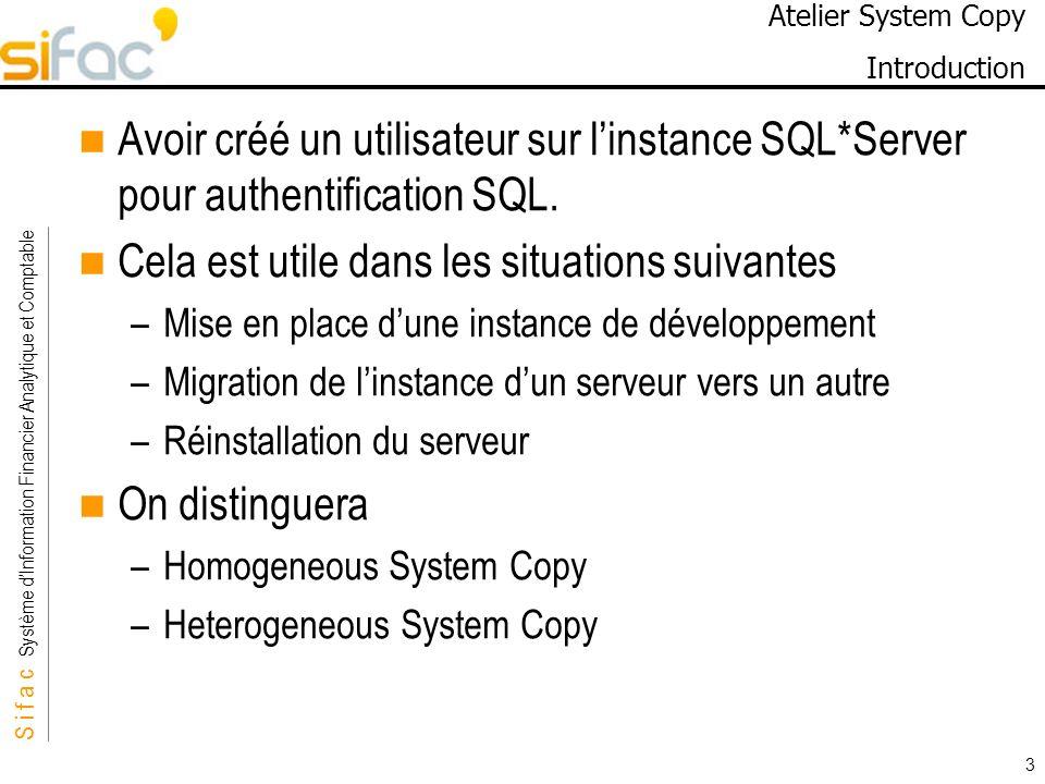 S i f a c Système dInformation Financier Analytique et Comptable Sifac 3 Atelier System Copy Introduction Avoir créé un utilisateur sur linstance SQL*