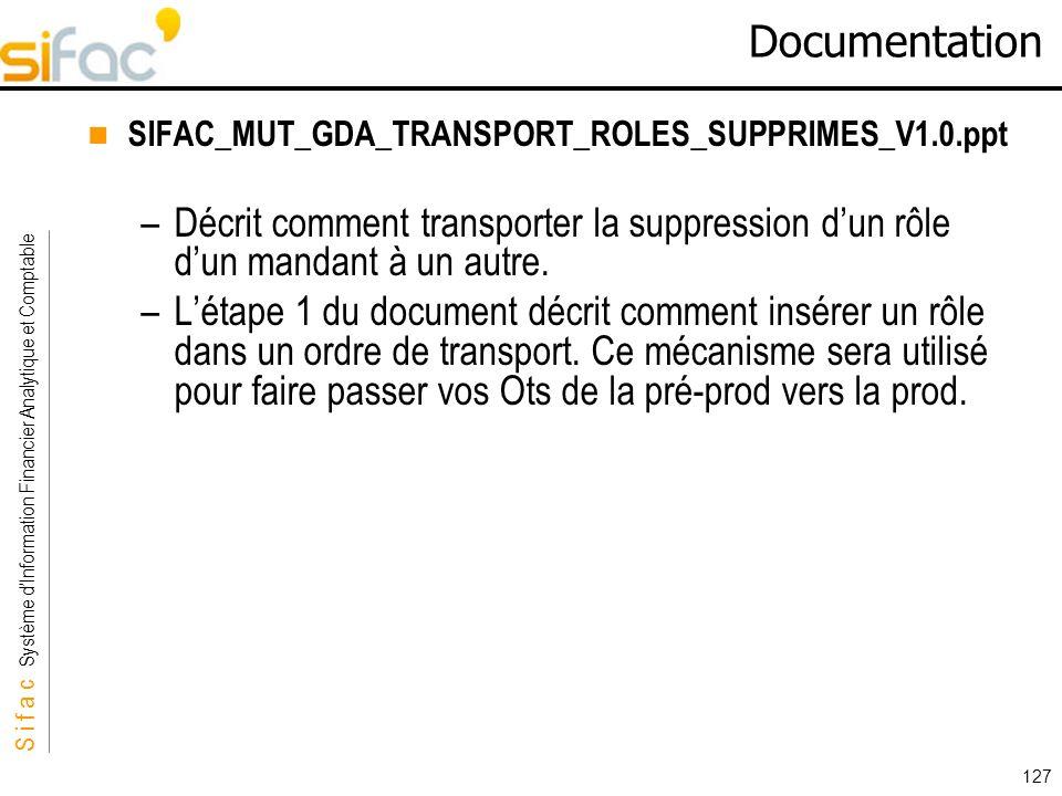 S i f a c Système dInformation Financier Analytique et Comptable Sifac 127 Documentation SIFAC_MUT_GDA_TRANSPORT_ROLES_SUPPRIMES_V1.0.ppt –Décrit comm