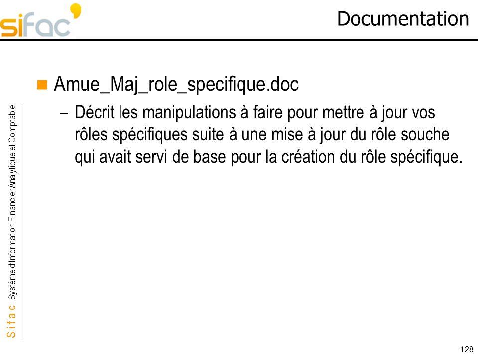 S i f a c Système dInformation Financier Analytique et Comptable Sifac 128 Documentation Amue_Maj_role_specifique.doc –Décrit les manipulations à fair