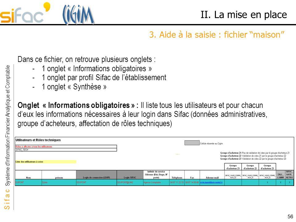 S i f a c Système dInformation Financier Analytique et Comptable Sifac 56 II. La mise en place 3. Aide à la saisie : fichier maison Dans ce fichier, o