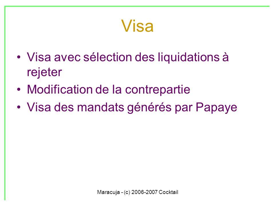 Maracuja - (c) 2006-2007 Cocktail Modes de paiement Le mode de paiement détermine le « chemin » de la dépense (entre son visa et son paiement) Possibilité de « forcer » la contrepartie à utiliser lors du visa des dépenses, utile pour les dépenses de « régulation » Possibilité de modifier un mode de paiement après le visa