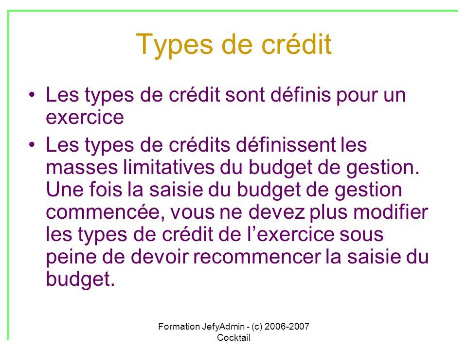 Formation JefyAdmin - (c) 2006-2007 Cocktail Types de crédit Les types de crédit sont définis pour un exercice Les types de crédits définissent les ma