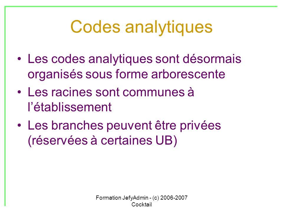 Formation JefyAdmin - (c) 2006-2007 Cocktail Codes analytiques Les codes analytiques sont désormais organisés sous forme arborescente Les racines sont