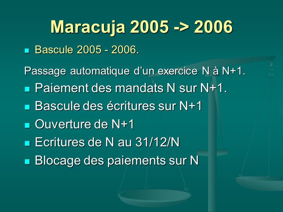 Maracuja 2005 -> 2006 Bascule 2005 - 2006. Bascule 2005 - 2006. Passage automatique dun exercice N à N+1. Paiement des mandats N sur N+1. Paiement des