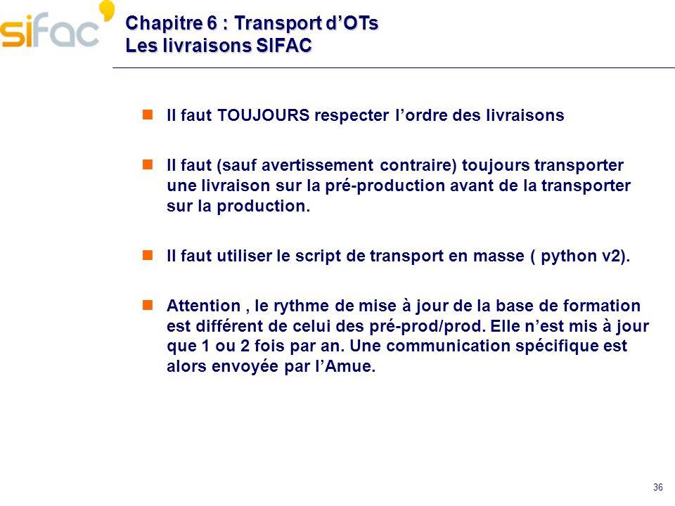 36 Chapitre 6 : Transport dOTs Les livraisons SIFAC Il faut TOUJOURS respecter lordre des livraisons Il faut (sauf avertissement contraire) toujours t