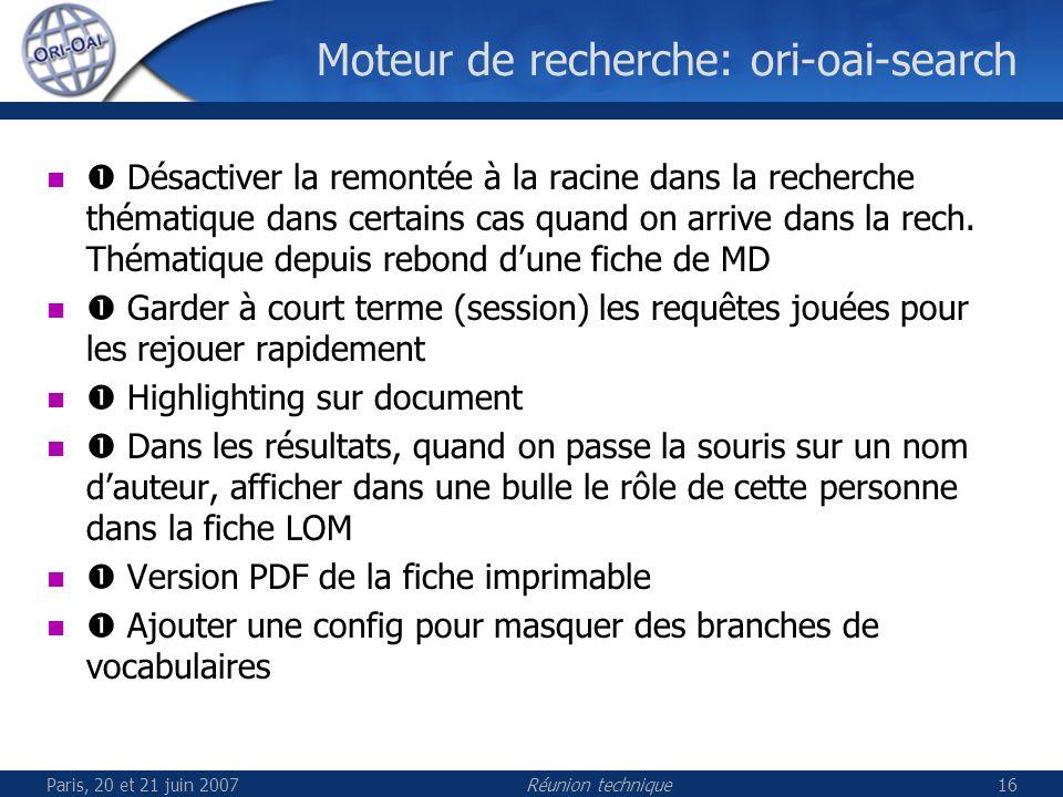 Paris, 20 et 21 juin 2007Réunion technique16 Moteur de recherche: ori-oai-search Désactiver la remontée à la racine dans la recherche thématique dans certains cas quand on arrive dans la rech.