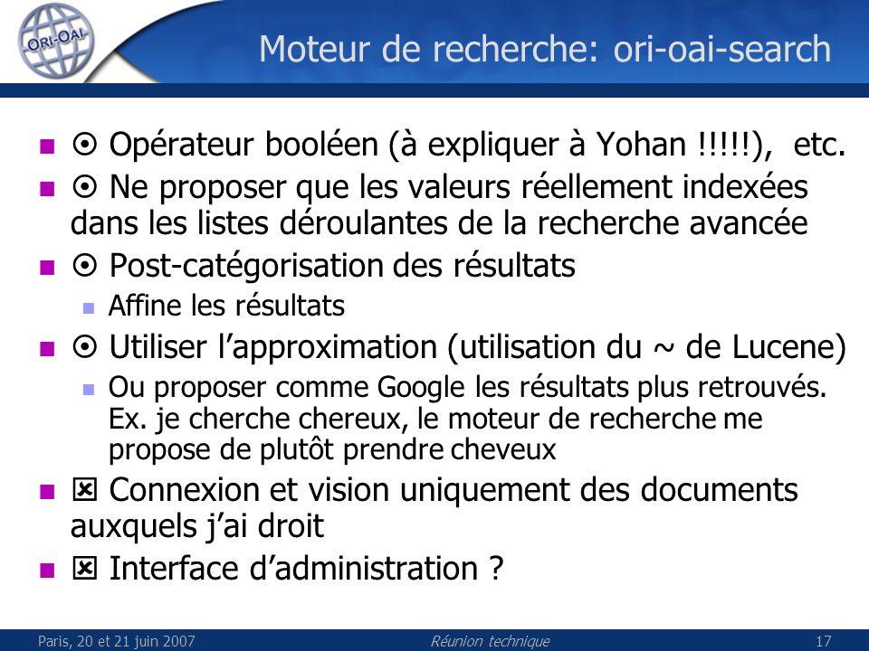Paris, 20 et 21 juin 2007Réunion technique17 Moteur de recherche: ori-oai-search Opérateur booléen (à expliquer à Yohan !!!!!), etc.