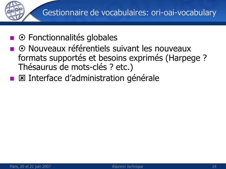 Paris, 20 et 21 juin 2007Réunion technique19 Gestionnaire de vocabulaires: ori-oai-vocabulary Fonctionnalités globales Nouveaux référentiels suivant les nouveaux formats supportés et besoins exprimés (Harpege .