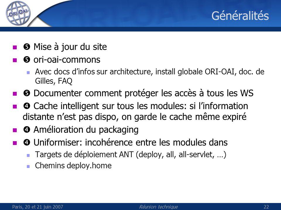 Paris, 20 et 21 juin 2007Réunion technique22 Généralités Mise à jour du site ori-oai-commons Avec docs dinfos sur architecture, install globale ORI-OAI, doc.