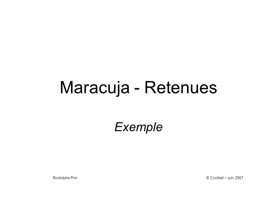 Maracuja - Retenues Exemple © Cocktail – juin 2007Rodolphe Prin