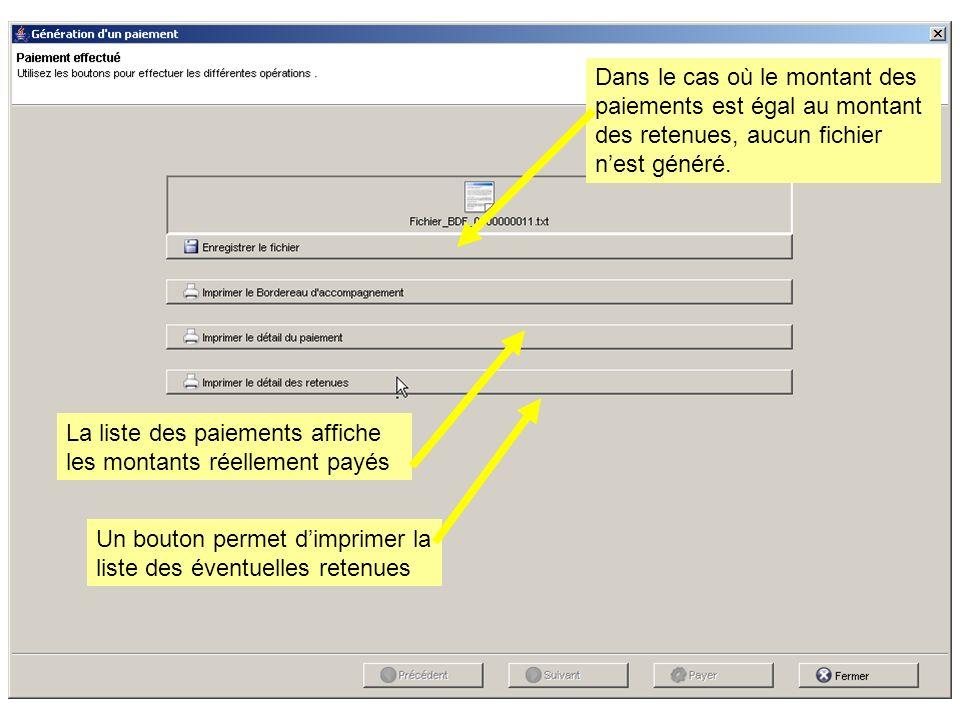 Un bouton permet dimprimer la liste des éventuelles retenues La liste des paiements affiche les montants réellement payés Dans le cas où le montant des paiements est égal au montant des retenues, aucun fichier nest généré.