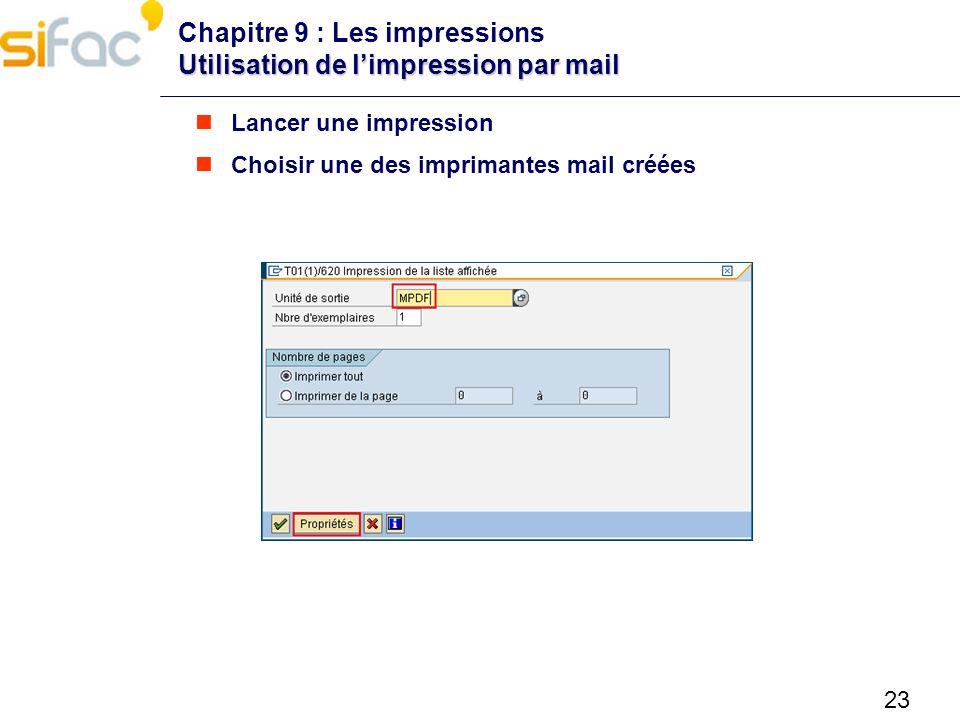 23 Utilisation de limpression par mail Chapitre 9 : Les impressions Utilisation de limpression par mail Lancer une impression Choisir une des impriman