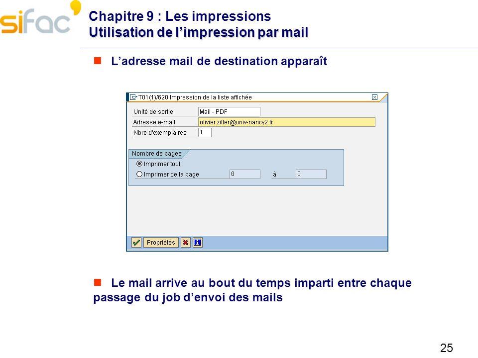 25 Utilisation de limpression par mail Chapitre 9 : Les impressions Utilisation de limpression par mail Ladresse mail de destination apparaît Le mail